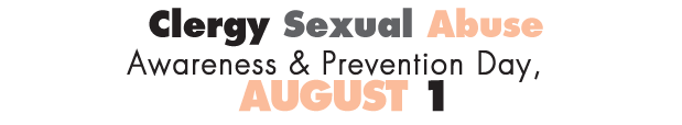 Clergy Sexual Abuse Awareness & Prevention Day - August 1!